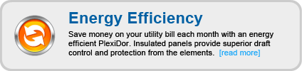 Save money on your utility bill each month with an energy efficient PlexiDor. Insulated panels provide superior draft control and protection from the elements.